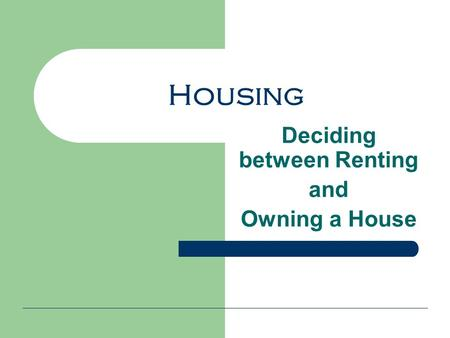 Housing Deciding between Renting and Owning a House.