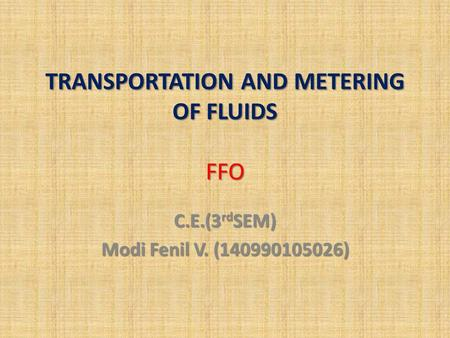 TRANSPORTATION AND METERING OF FLUIDS FFO