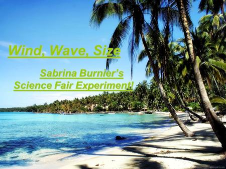Wind, Wave, Size Sabrina Burnier's Science Fair Experiment!