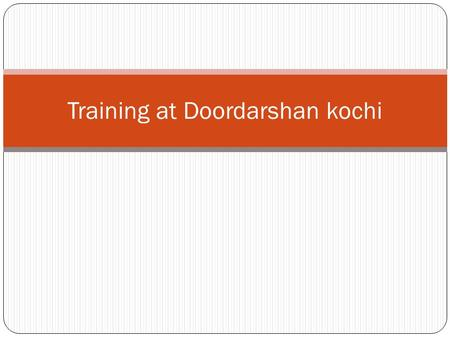Training at Doordarshan kochi. History A Public Service Broadcaster largest terrestrial television network in the world Service started in New Delhi on.