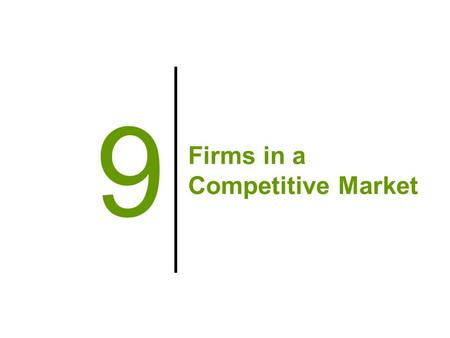 Firms in a Competitive Market 9. Big Questions 1.How do competitive markets work? 2.How do firms maximize profits? 3.What does the supply curve look like.