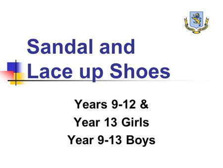 Sandal and Lace up Shoes Years 9-12 & Year 13 Girls Year 9-13 Boys.