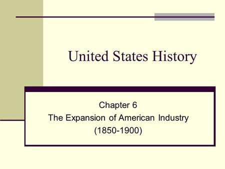 United States History Chapter 6 The Expansion of American Industry (1850-1900)