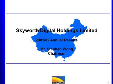 1 Skyworth Digital Holdings Limited 2001/02 Annual Results Mr. Stephen Wong Chairman.
