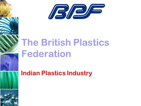 The British Plastics Federation Indian Plastics Industry.