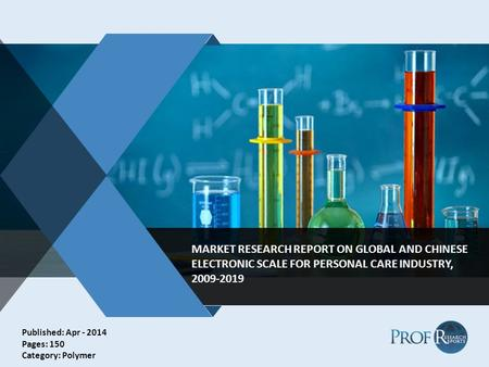 V MARKET RESEARCH REPORT ON GLOBAL AND CHINESE ELECTRONIC SCALE FOR PERSONAL CARE INDUSTRY, 2009-2019 Published: Apr - 2014 Pages: 150 Category: Polymer.