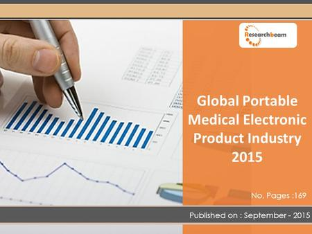 Global Portable Medical Electronic Product Industry 2015 Published on : September - 2015 No. Pages :169.