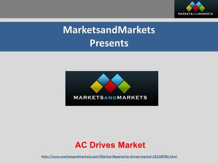 MarketsandMarkets Presents AC Drives Market