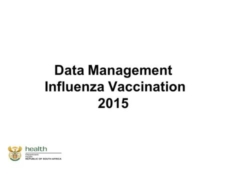 "Data Management Influenza Vaccination 2015. IMPORTANT ""Vaccinate against Influenza in order to protect the high risk groups against Influenza this winter."