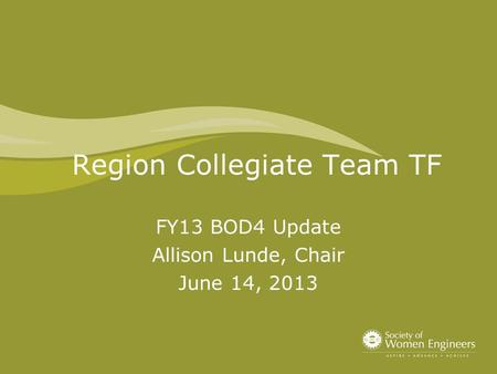 Region Collegiate Team TF FY13 BOD4 Update Allison Lunde, Chair June 14, 2013.
