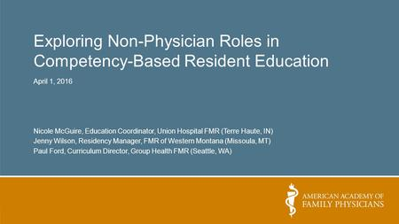 Exploring Non-Physician Roles in Competency-Based Resident Education April 1, 2016 Nicole McGuire, Education Coordinator, Union Hospital FMR (Terre Haute,