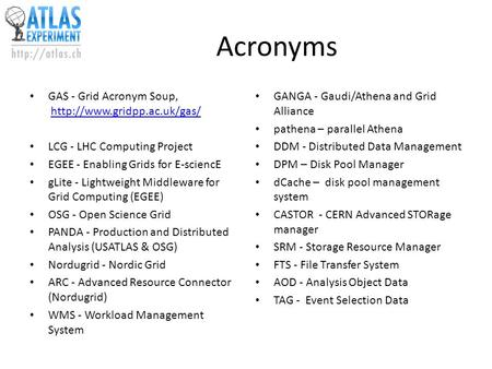 Acronyms GAS - Grid Acronym Soup,  LCG - LHC Computing Project EGEE - Enabling Grids for E-sciencE.