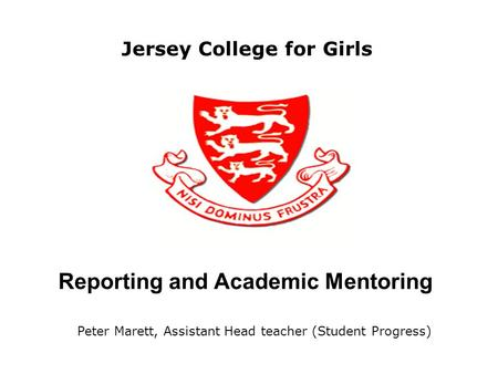 Reporting and Academic Mentoring Jersey College for Girls Peter Marett, Assistant Head teacher (Student Progress)