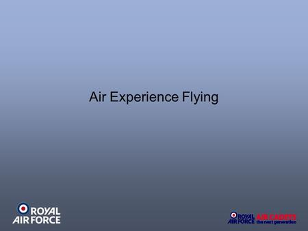 Air Experience Flying. Flying in the Air Cadets Air Experience Flights – Grob Tutor 115E Operational Aircraft on an opportunity basis Civil Flights on.