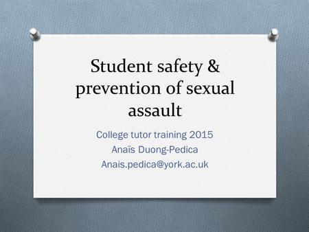 Student safety & prevention of sexual assault College tutor training 2015 Anaïs Duong-Pedica