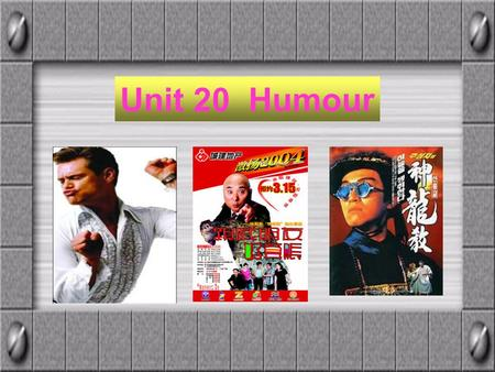 Unit 20 Humour. Answer the following questions What do you know humor means? Amusement It will make people laugh and feel happy.