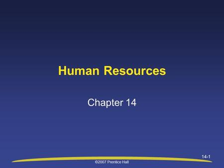 ©2007 Prentice Hall 14-1 Human Resources Chapter 14.