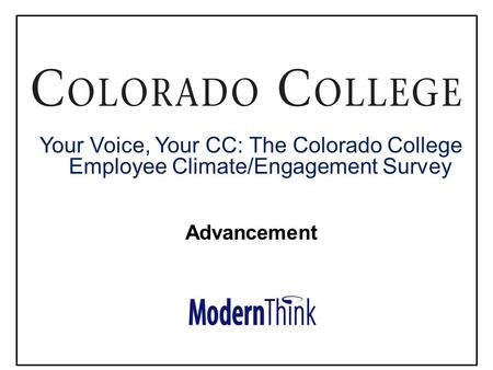 © 2013. All rights reserved Your Voice, Your CC: The Colorado College Employee Climate/Engagement Survey Advancement.