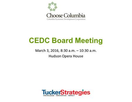 CEDC Board Meeting March 3, 2016, 8:30 a.m. – 10:30 a.m. Hudson Opera House.