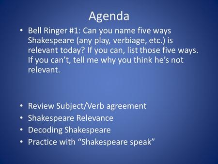 Agenda Bell Ringer #1: Can you name five ways Shakespeare (any play, verbiage, etc.) is relevant today? If you can, list those five ways. If you can't,