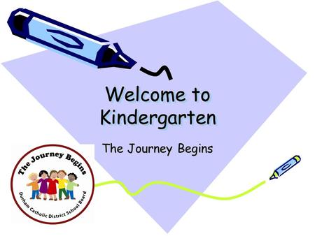 Welcome to Kindergarten The Journey Begins. Lord in heaven, help us never to forget the beauty in a little child. Never let us never forget the wonder.