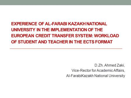 EXPERIENCE OF AL-FARABI KAZAKH NATIONAL UNIVERSITY IN THE IMPLEMENTATION OF THE EUROPEAN CREDIT TRANSFER SYSTEM: WORKLOAD OF STUDENT AND TEACHER IN THE.