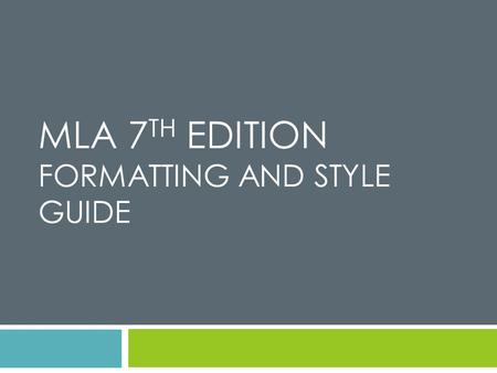 MLA 7 TH EDITION FORMATTING AND STYLE GUIDE. What is MLA? MLA (Modern Language Association) style is often used in various humanities disciplines, like.