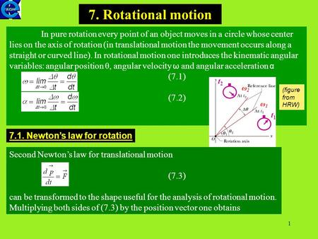 1 7. Rotational motion In pure rotation every point of an object moves in a circle whose center lies on the axis of rotation (in translational motion the.