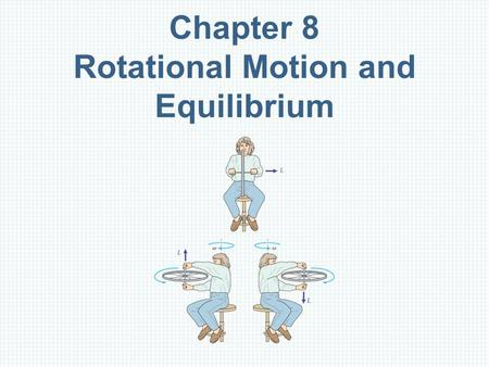 Chapter 8 Rotational Motion and Equilibrium. Units of Chapter 8 Rigid Bodies, Translations, and Rotations Torque, Equilibrium, and Stability Rotational.