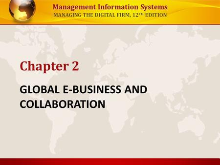 Management Information Systems MANAGING THE DIGITAL FIRM, 12 TH EDITION GLOBAL E-BUSINESS AND COLLABORATION Chapter 2.