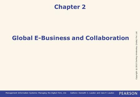 Copyright © 2013 Dorling Kindersley (India) Pvt. Ltd. Management Information Systems: Managing the Digital Firm, 12eAuthors: Kenneth C. Laudon and Jane.