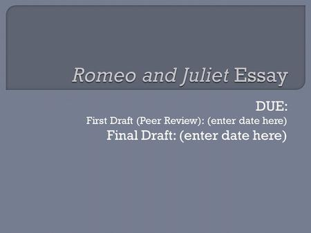 DUE: First Draft (Peer Review): (enter date here) Final Draft: (enter date here)
