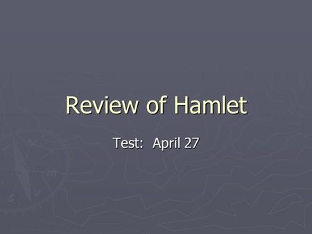 Review of Hamlet Test: April 27. Methods of Assessment ► True or false ► Multiple choice ► Matching ► Identify speakers (quotations) ► Quotation analysis.