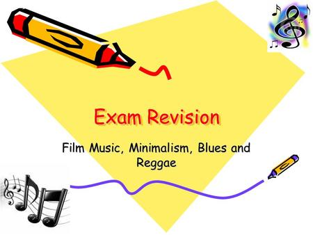 Exam Revision Film Music, Minimalism, Blues and Reggae.
