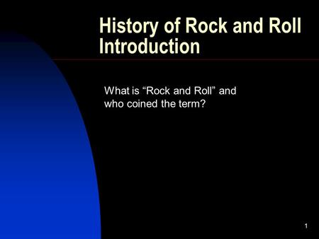 "1 History of Rock and Roll Introduction What is ""Rock and Roll"" and who coined the term?"