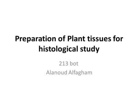 Preparation of Plant tissues for histological study
