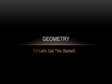 Geometry 1.1 Let's Get This Started!.
