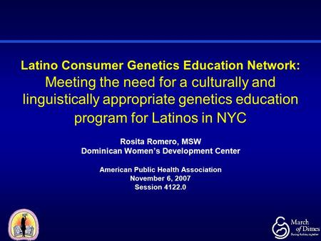 Latino Consumer Genetics Education Network: Meeting the need for a culturally and linguistically appropriate genetics education program for Latinos in.