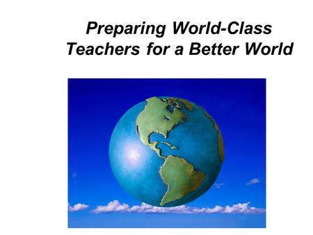 Preparing World-Class Teachers for a Better World.