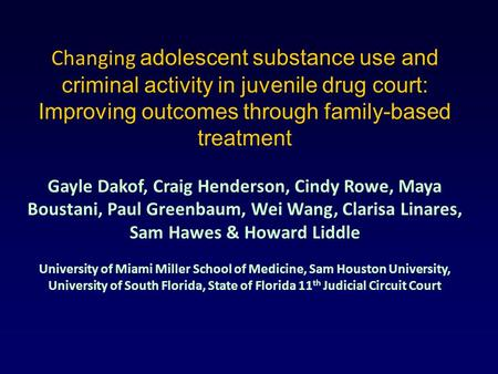 Changing adolescent substance use and criminal activity in juvenile drug court: Improving outcomes through family-based treatment Gayle Dakof, Craig Henderson,