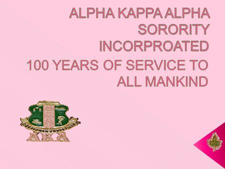  Alpha Kappa Alpha Sorority Incorporated was founded on January 15, 1908 on the campus of Howard University by sixteen amazing women.  She was incorporated.