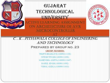 Gujarat technological university active learning assignment ON ARCHITECTURE OF AVR MICROCONTROLLER at c. K. pithawala college of engineering and technology.