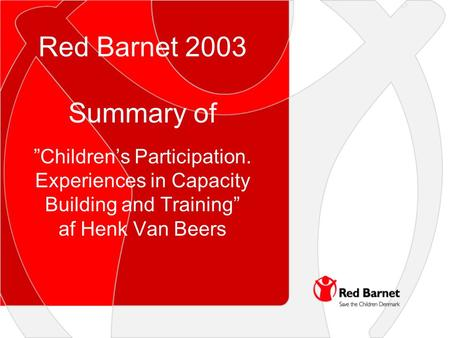 "Red Barnet 2003 Summary of ""Children's Participation. Experiences in Capacity Building and Training"" af Henk Van Beers."