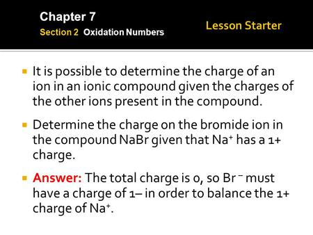 Chapter 7  It is possible to determine the charge of an ion in an ionic compound given the charges of the other ions present in the compound.  Determine.