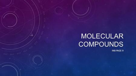 MOLECULAR COMPOUNDS INB PAGE 9. ESSENTIAL QUESTIONS How is naming molecular compounds different from naming ionic compounds?
