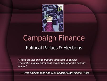 "Campaign Finance Political Parties & Elections ""There are two things that are important in politics. The first is money and I can't remember what the second."