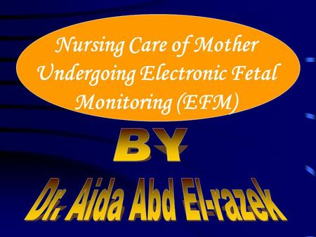 Nursing Care of Mother Undergoing Electronic Fetal Monitoring (EFM)