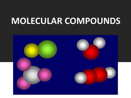 MOLECULAR COMPOUNDS. Bonding Atoms combine with each other in two general ways: 1. Ionic Compounds: transfer of electrons from one atom to another June.