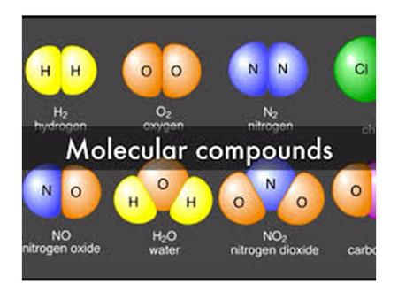 Molecular Compounds. When non-metals combine, a pure substance called a molecule or a molecular compound is formed  Composed of two non-metals  Can.