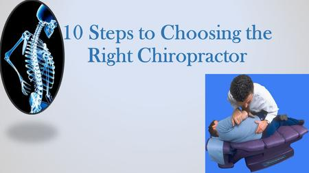 10 Steps to Choosing the Right Chiropractor. Step 1 Ask relatives, friends, or family if they have any recommendations- Find a doctor that is competent.